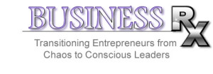 Business Rx - Transitioning Entrepreneurs from Chaos to Conscious Leaders GÇô 6 Week Teleclass Starts Soon