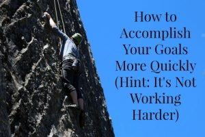 How To Accomplish Your Goals More Quickly